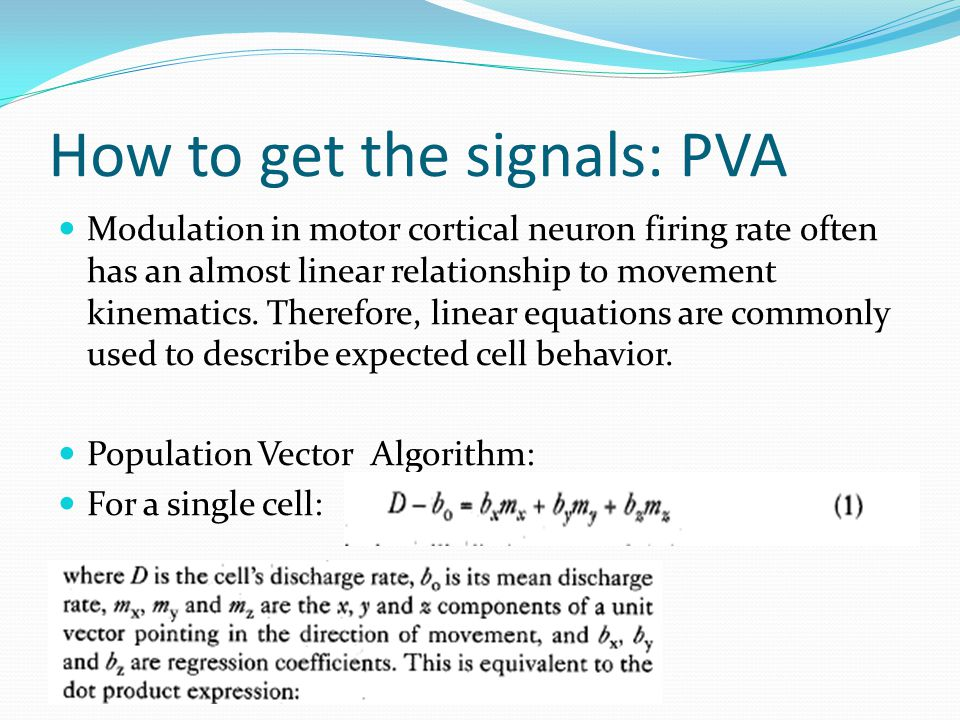 How to get the signals: PVA Modulation in motor cortical neuron firing rate often has an almost linear relationship to movement kinematics.