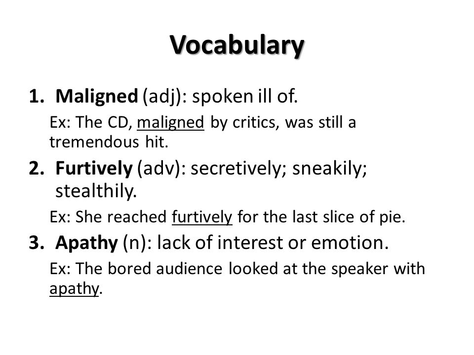 Vocabulary 1.Maligned (adj): spoken ill of.