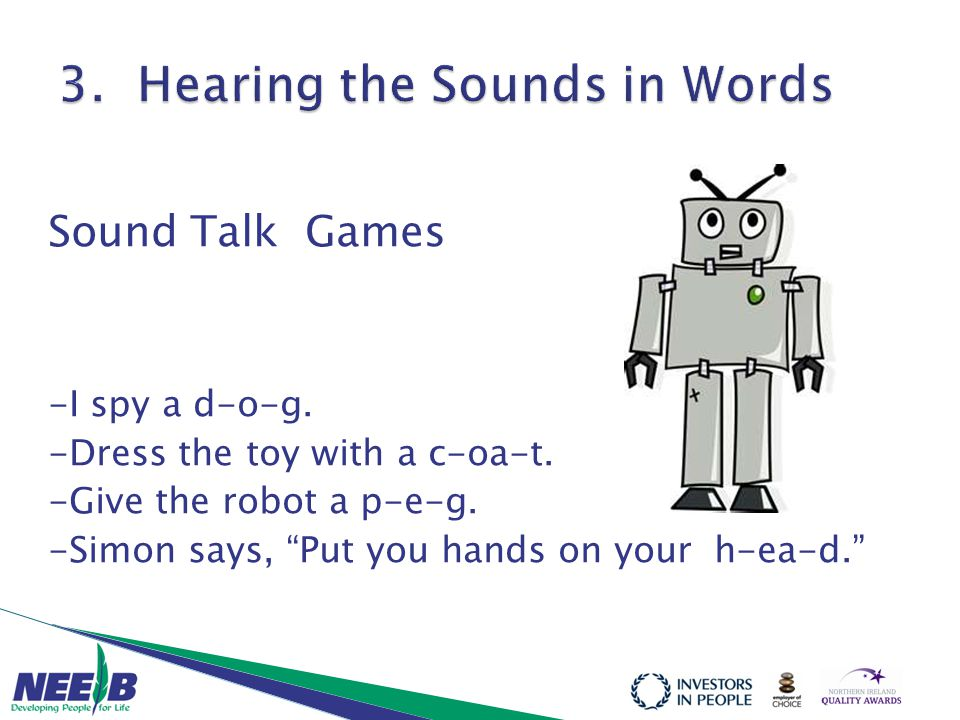 "Sound Talk Games -I spy a d-o-g. -Dress the toy with a c-oa-t. -Give the robot a p-e-g. -Simon says, ""Put you hands on your h-ea-d."""