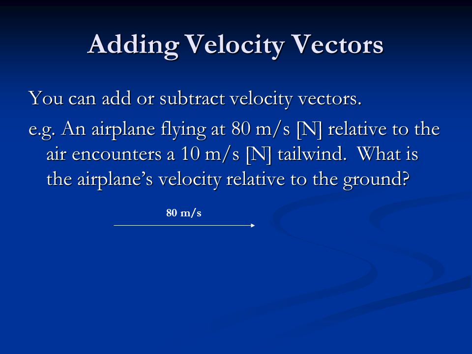 Adding Velocity Vectors You can add or subtract velocity vectors.