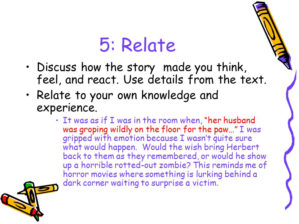5: Relate Discuss how the story made you think, feel, and react.