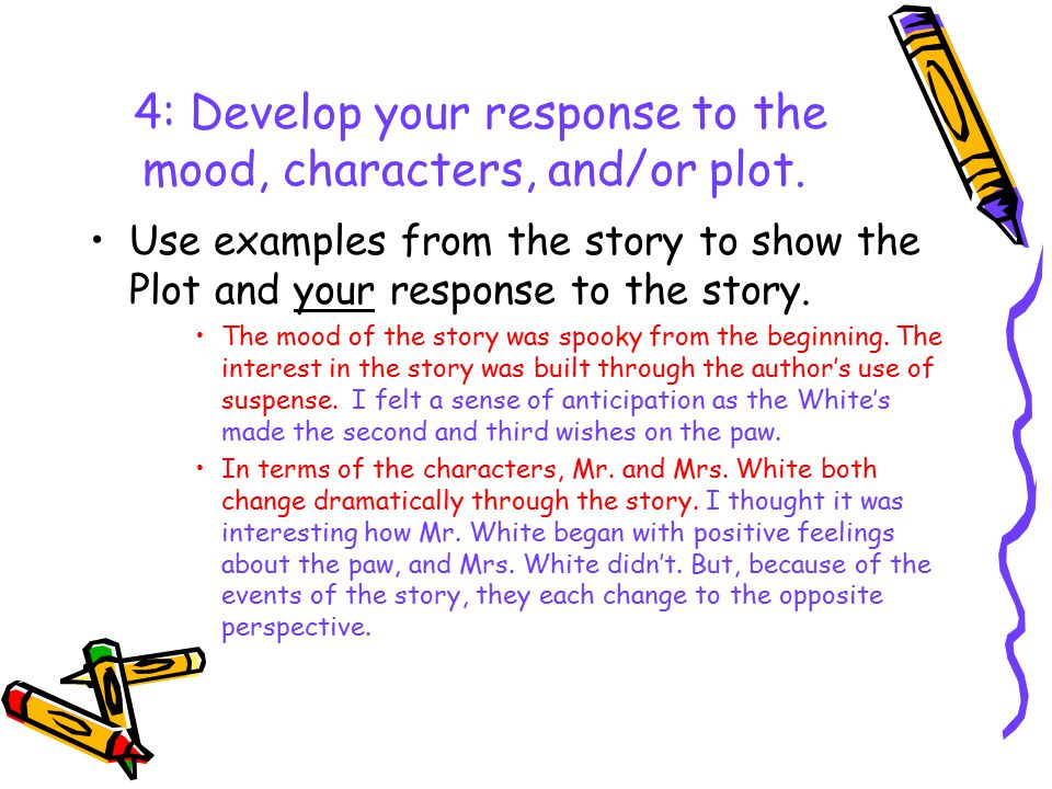 4: Develop your response to the mood, characters, and/or plot.
