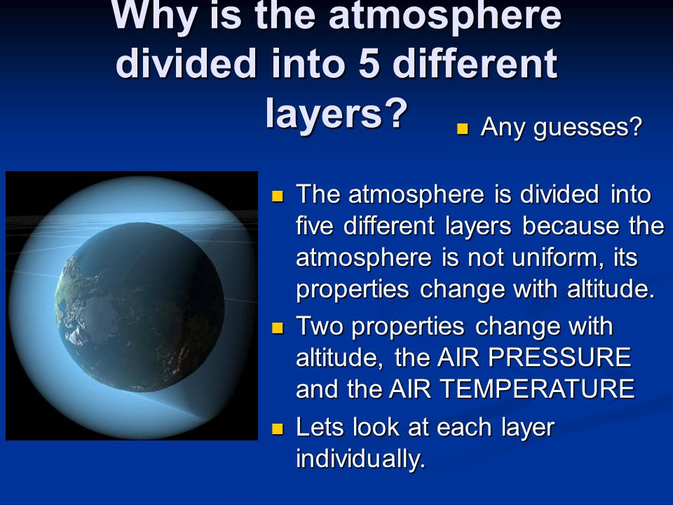 Why is the atmosphere divided into 5 different layers.