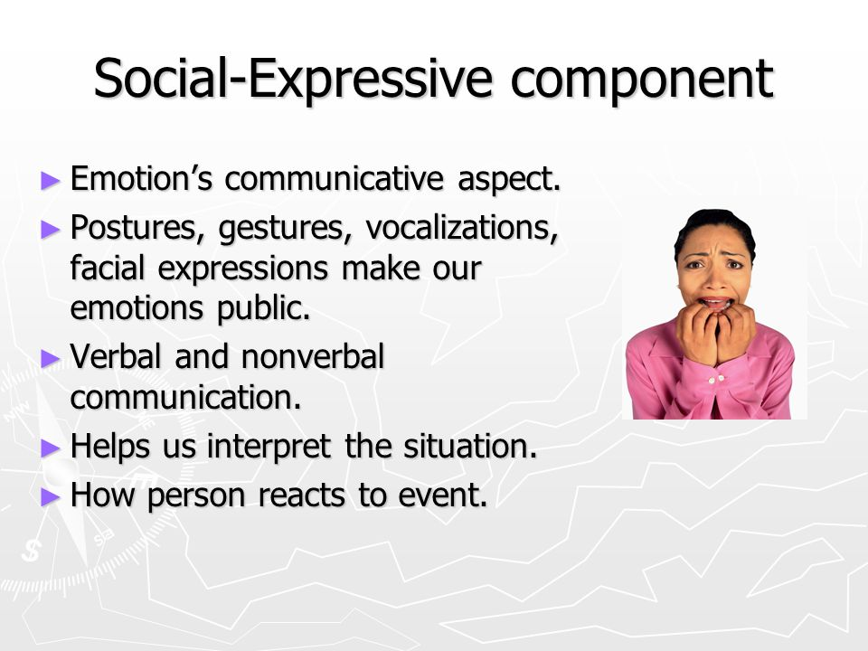 Purposive component ► Give emotion its goal-directed force. ► Motivation to take action. ► Cope with emotion-causing circumstances. ► Why people benef