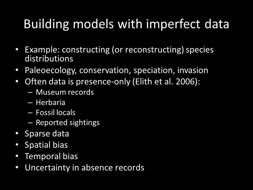 Building models with imperfect data Elith et al.