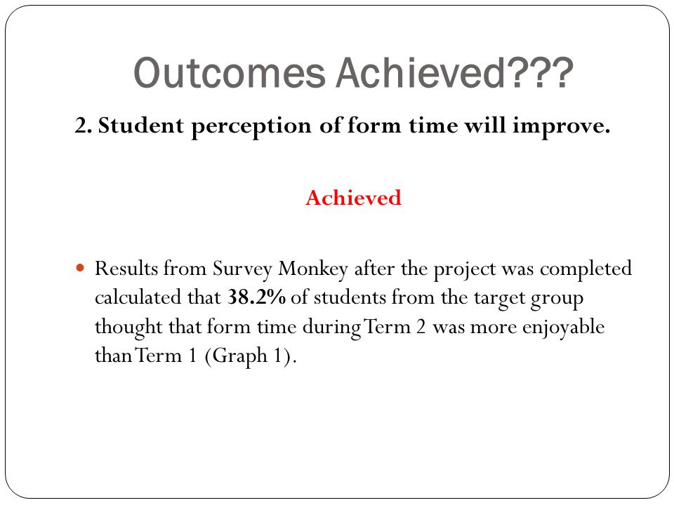 Outcomes Achieved . 2. Student perception of form time will improve.