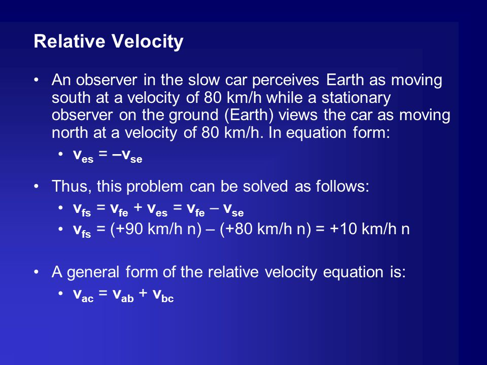 An observer in the slow car perceives Earth as moving south at a velocity of 80 km/h while a stationary observer on the ground (Earth) views the car a