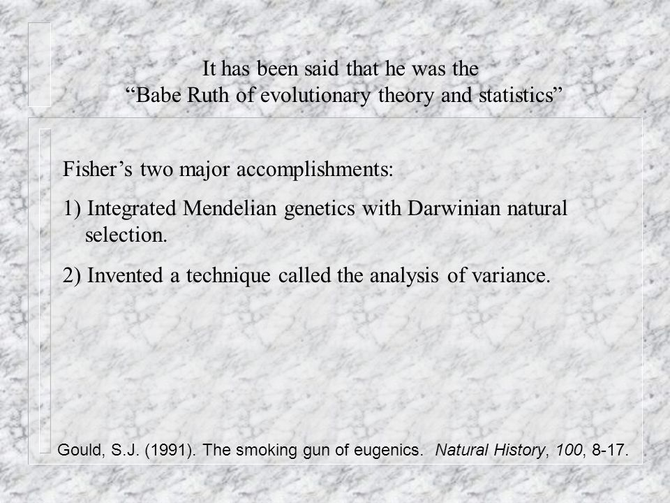 1) Integrated Mendelian genetics with Darwinian natural selection. 2) Invented a technique called the analysis of variance. Fisher's two major accompl