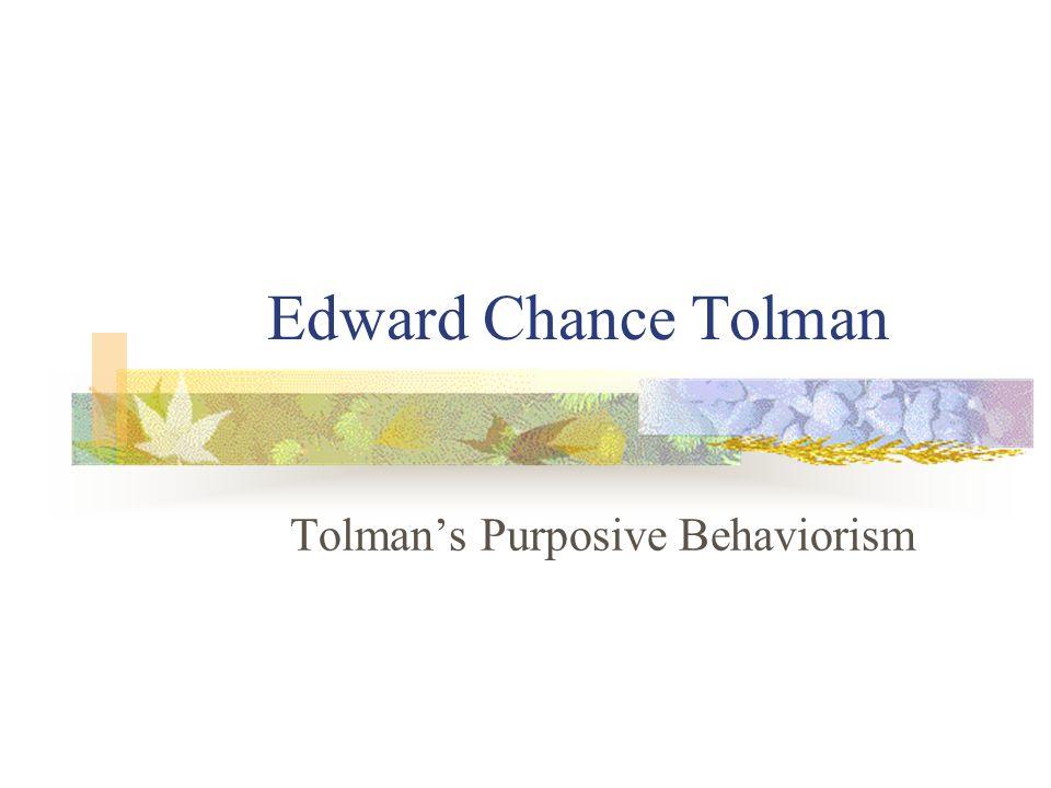 Edward Chance Tolman Tolman's Purposive Behaviorism