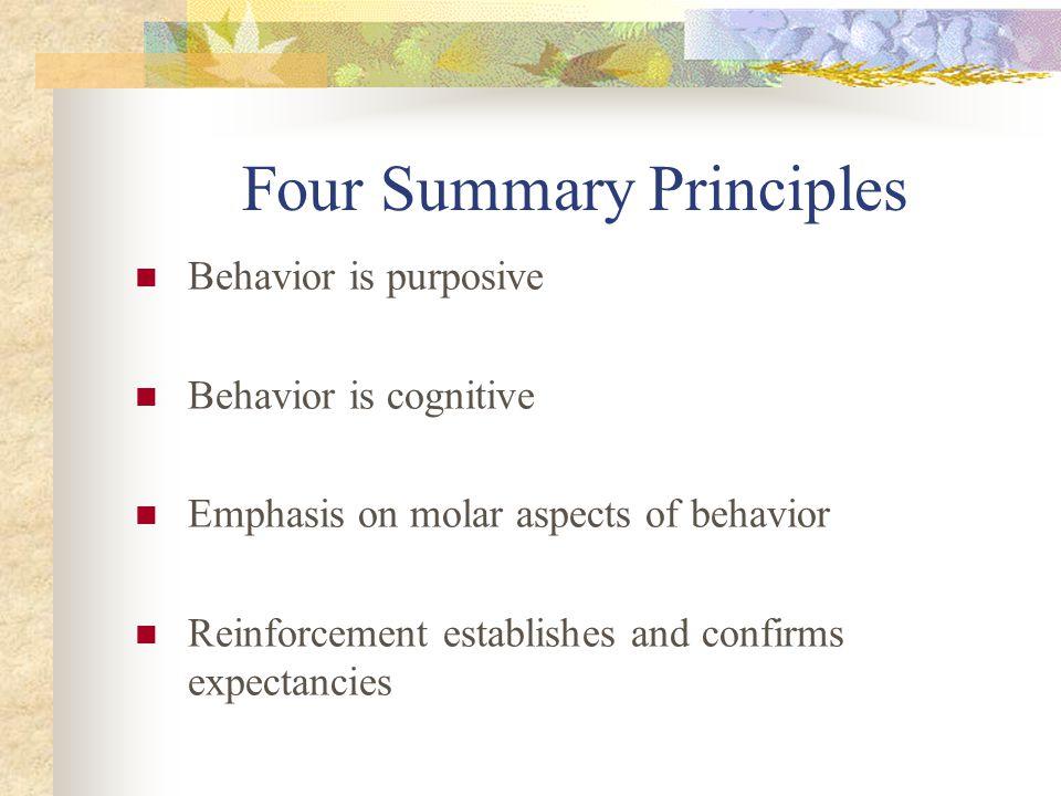 Four Summary Principles Behavior is purposive Behavior is cognitive Emphasis on molar aspects of behavior Reinforcement establishes and confirms expec