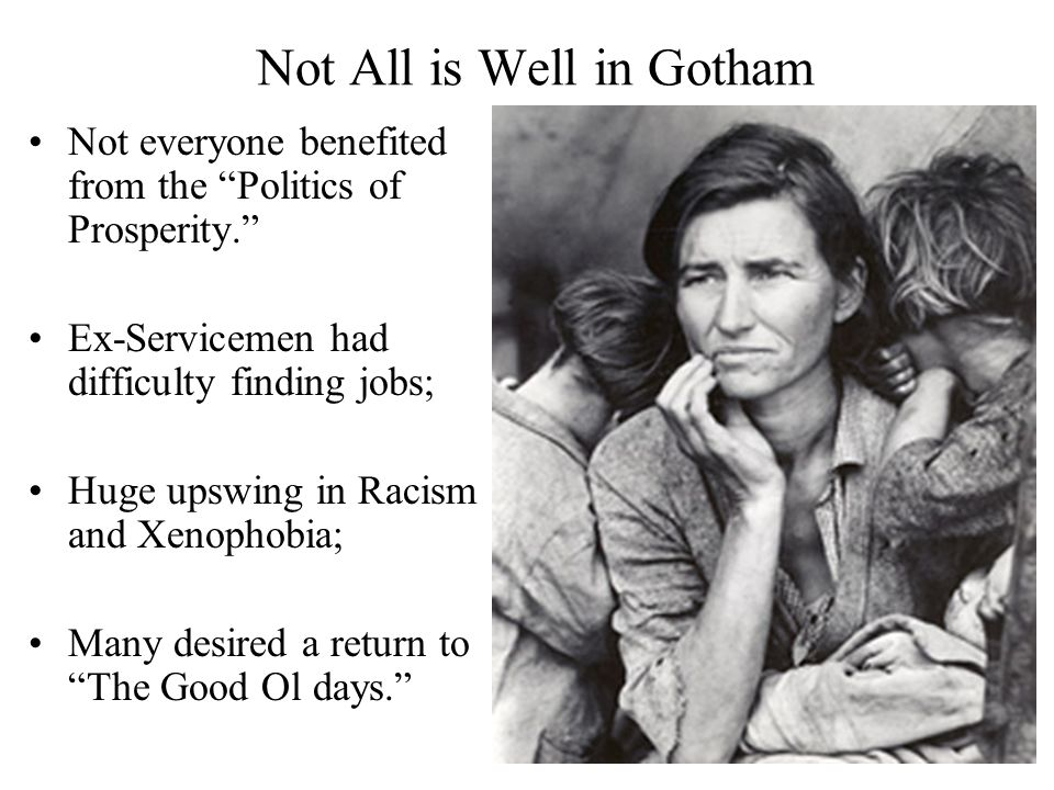 "Not All is Well in Gotham Not everyone benefited from the ""Politics of Prosperity."" Ex-Servicemen had difficulty finding jobs; Huge upswing in Racism"