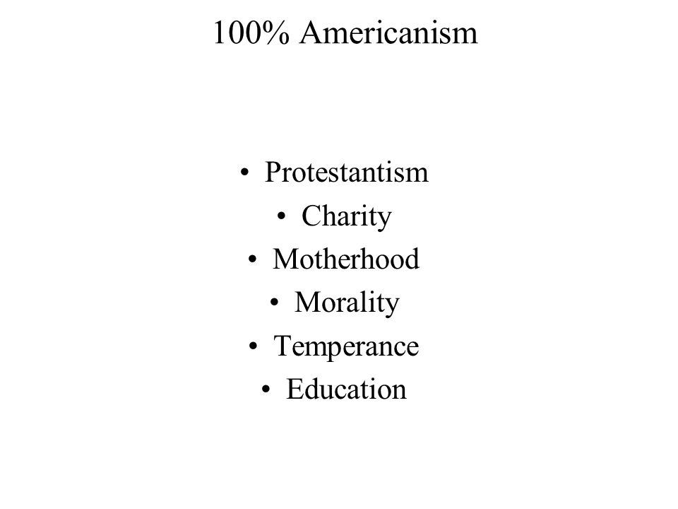 100% Americanism Protestantism Charity Motherhood Morality Temperance Education