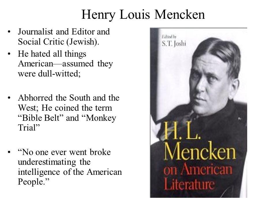 Henry Louis Mencken Journalist and Editor and Social Critic (Jewish).