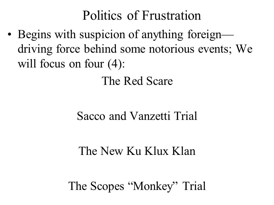 Politics of Frustration Begins with suspicion of anything foreign— driving force behind some notorious events; We will focus on four (4): The Red Scar