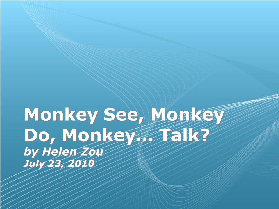 Page 1 Monkey See, Monkey Do, Monkey… Talk.