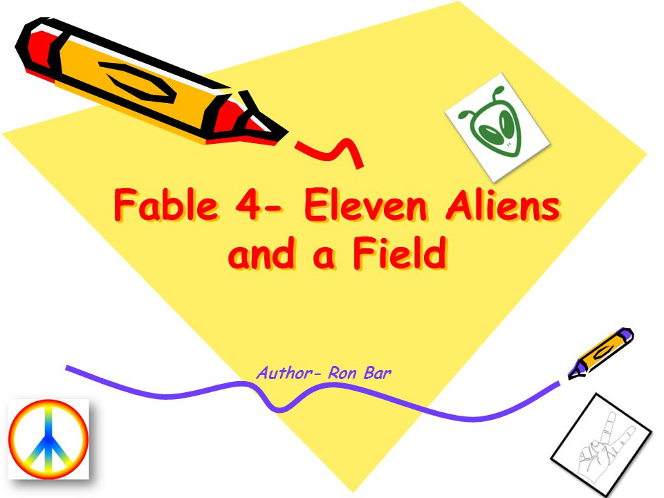 Fable 4- Eleven Aliens and a Field Author- Ron Bar