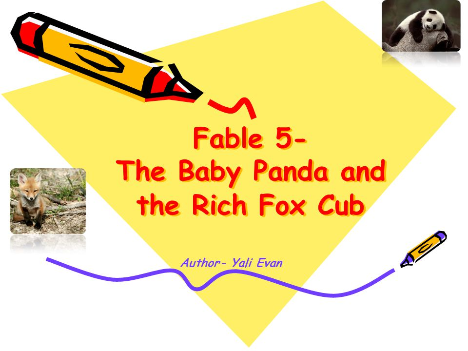 Fable 5- The Baby Panda and the Rich Fox Cub Author- Yali Evan