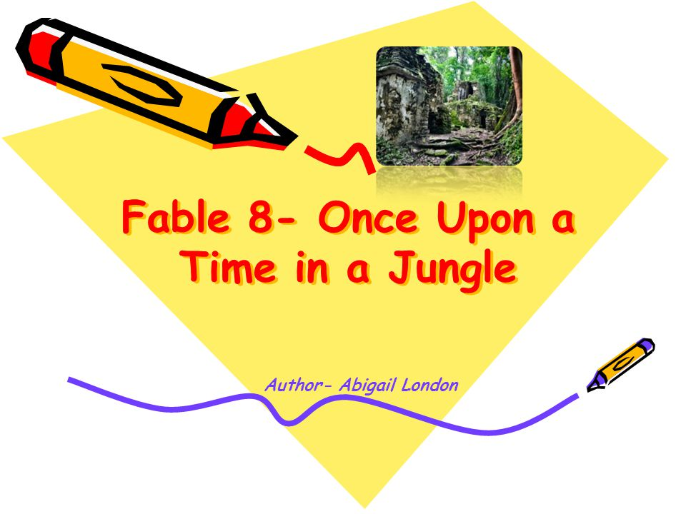 Fable 8- Once Upon a Time in a Jungle Author- Abigail London