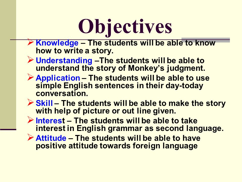 Objectives KK nowledge – The students will be able to know how to write a story.