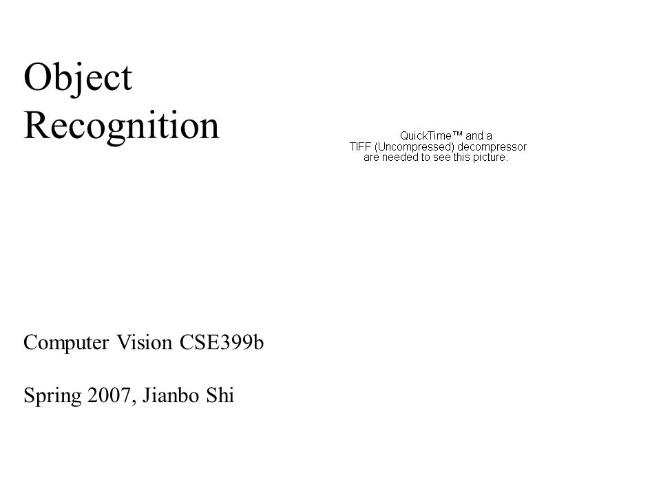 Object Recognition Computer Vision CSE399b Spring 2007, Jianbo Shi
