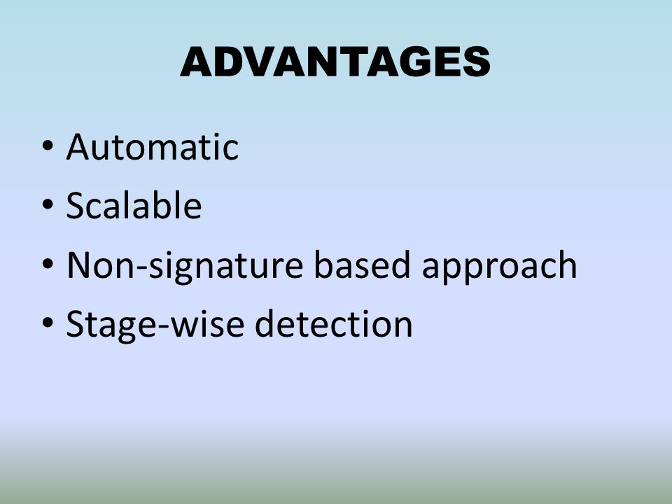 ADVANTAGES Automatic Scalable Non-signature based approach Stage-wise detection