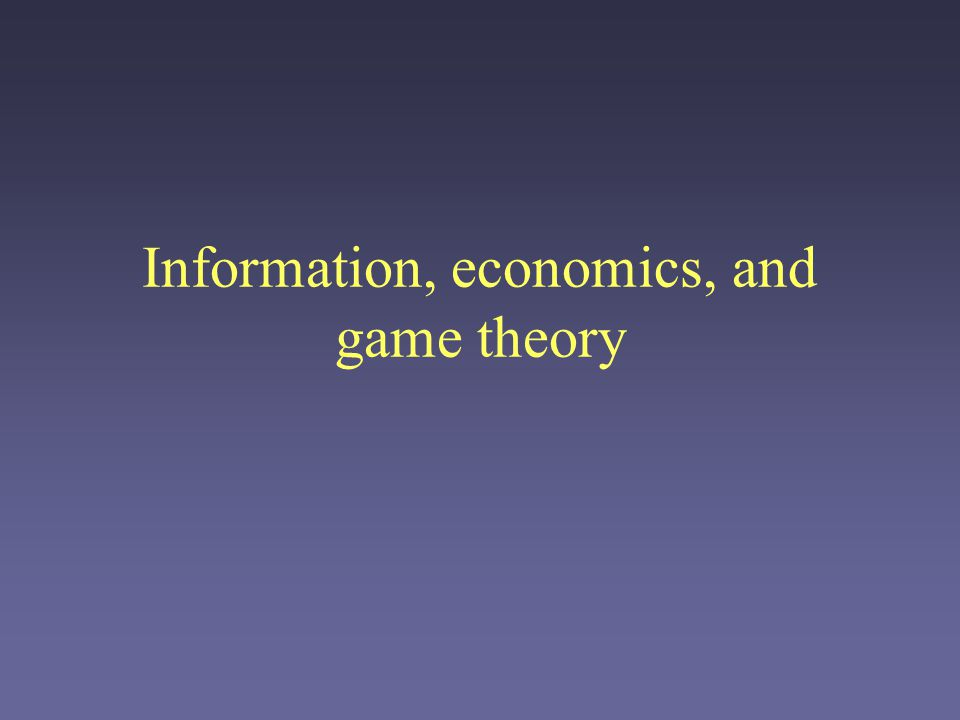 Information, economics, and game theory