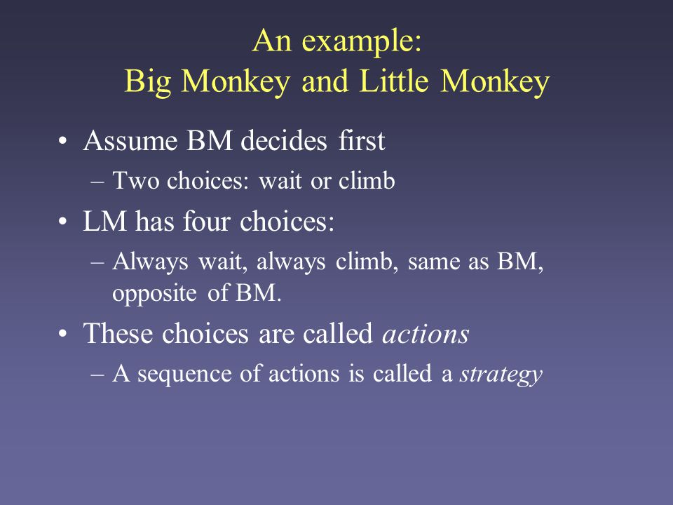 Assume BM decides first –Two choices: wait or climb LM has four choices: –Always wait, always climb, same as BM, opposite of BM.