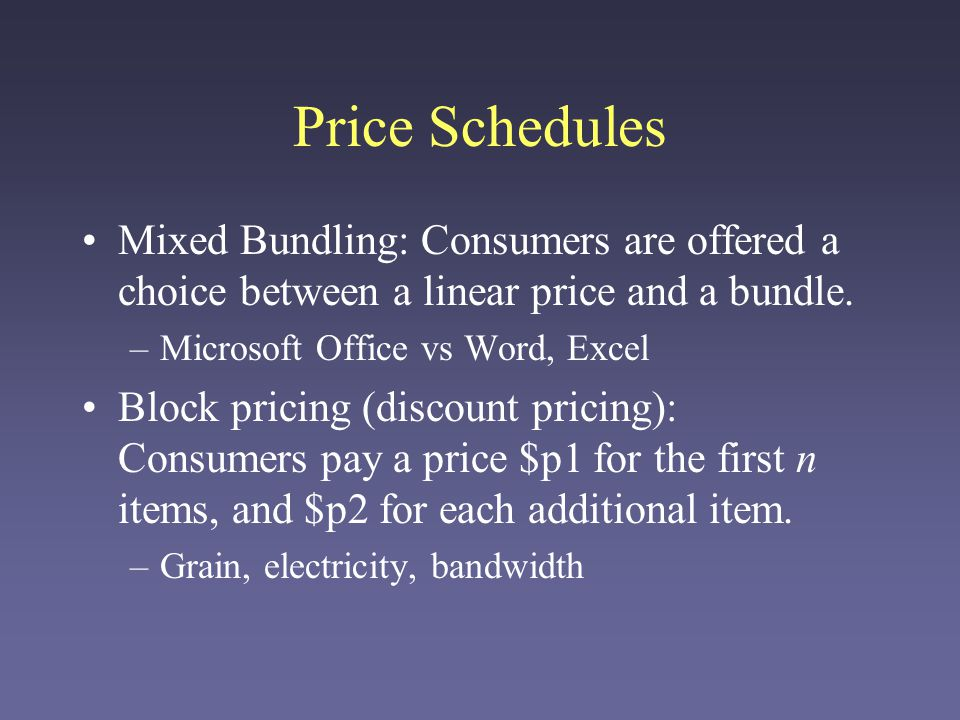 Price Schedules Mixed Bundling: Consumers are offered a choice between a linear price and a bundle.