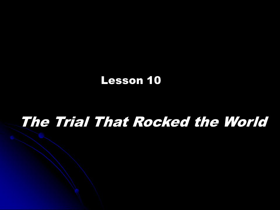 Lesson 10 The Trial That Rocked the World