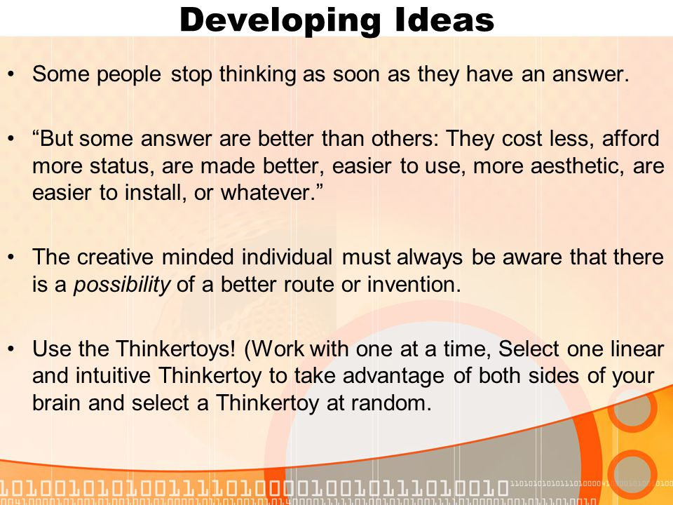 Developing Ideas Some people stop thinking as soon as they have an answer.