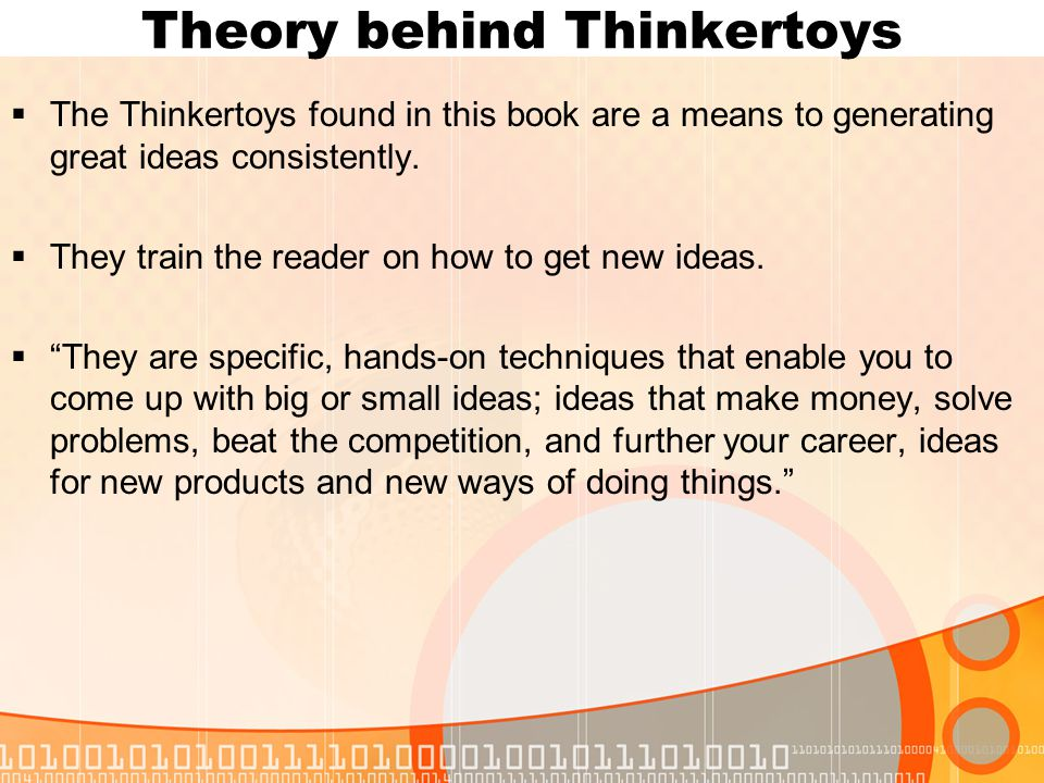 Theory behind Thinkertoys  The Thinkertoys found in this book are a means to generating great ideas consistently.
