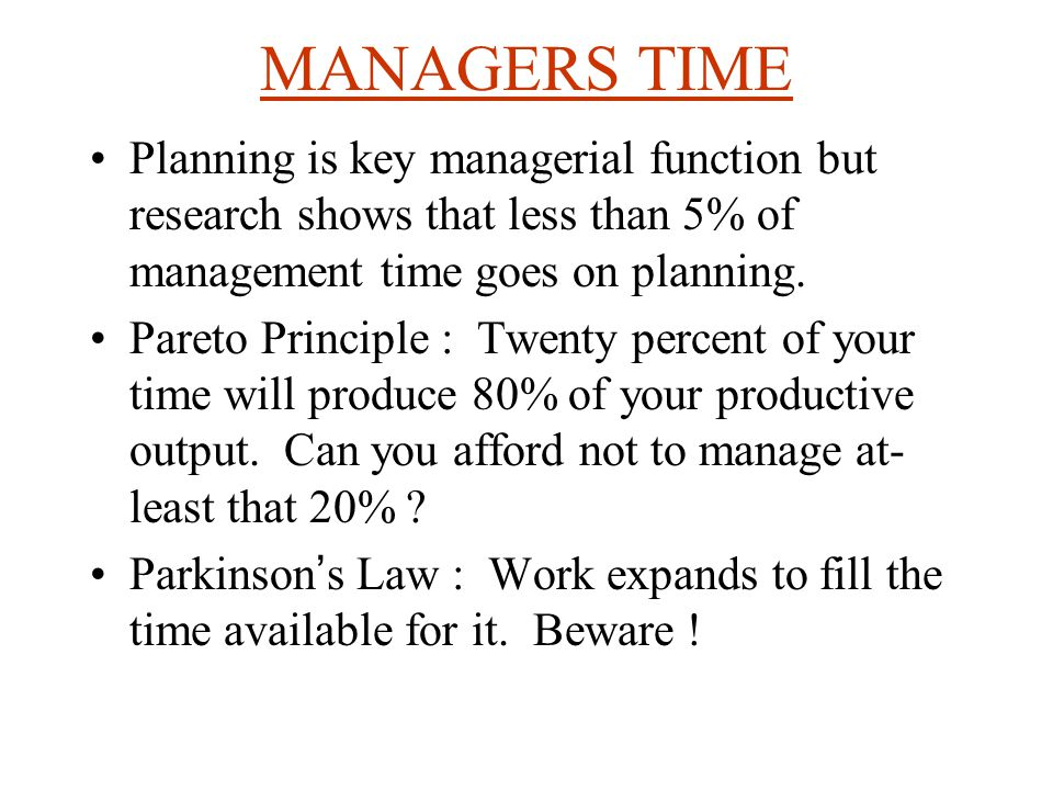 MANAGERS TIME Planning is key managerial function but research shows that less than 5% of management time goes on planning.