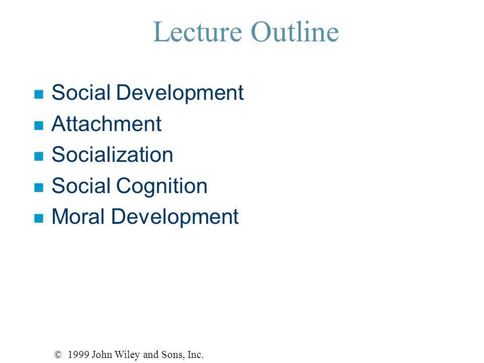 Psychosocial Theory of Development © 1999 John Wiley and Sons, Inc.
