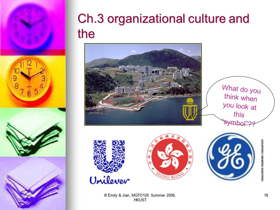 © Emily & Jian, MGTO120 Summer 2006, HKUST 18 Ch.3 organizational culture and the What do you think when you look at this symbol ??