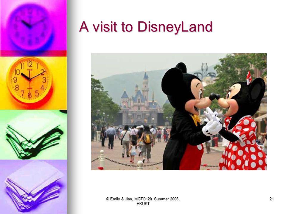 © Emily & Jian, MGTO120 Summer 2006, HKUST 21 A visit to DisneyLand