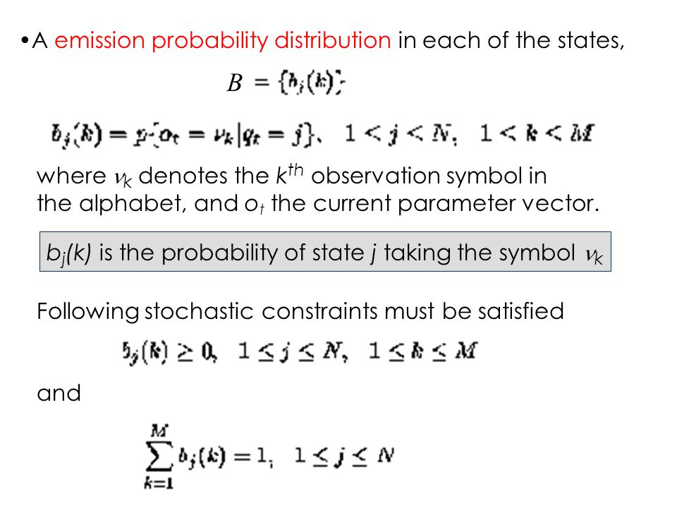 A emission probability distribution in each of the states, where  k denotes the k th observation symbol in the alphabet, and o t the current parameter vector.