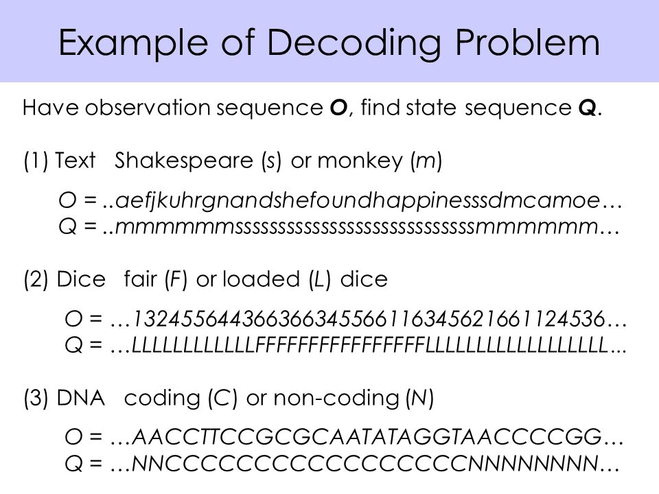 Example of Decoding Problem Have observation sequence O, find state sequence Q.