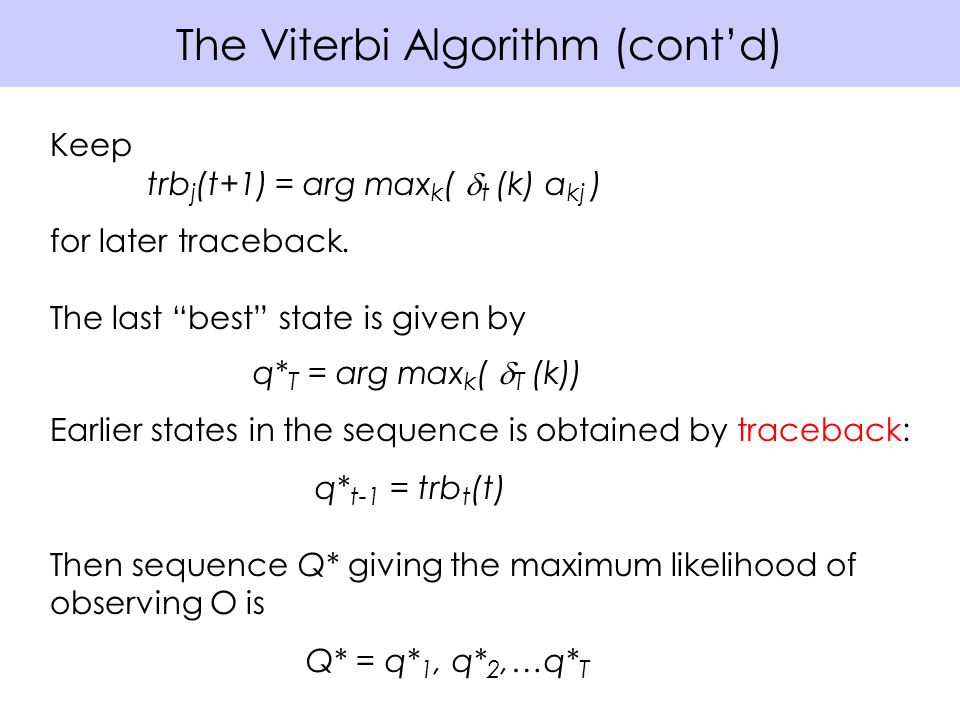 The Viterbi Algorithm (cont'd) Keep trb j (t+1) = arg max k (  t (k) a kj ) for later traceback.