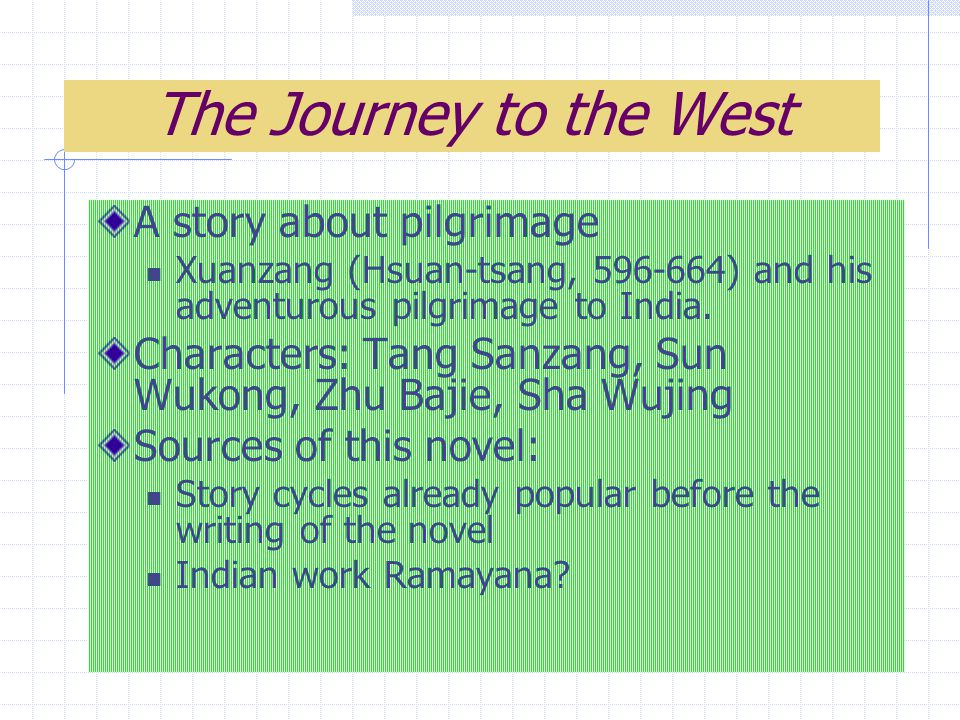The Journey to the West A story about pilgrimage Xuanzang (Hsuan-tsang, 596-664) and his adventurous pilgrimage to India.