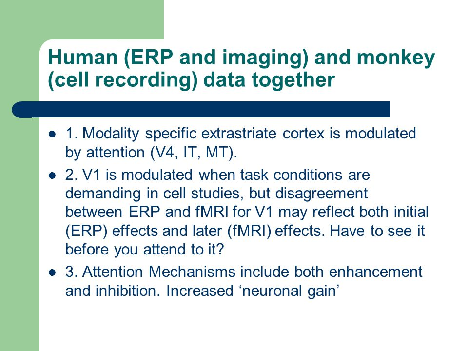 Human (ERP and imaging) and monkey (cell recording) data together 1.