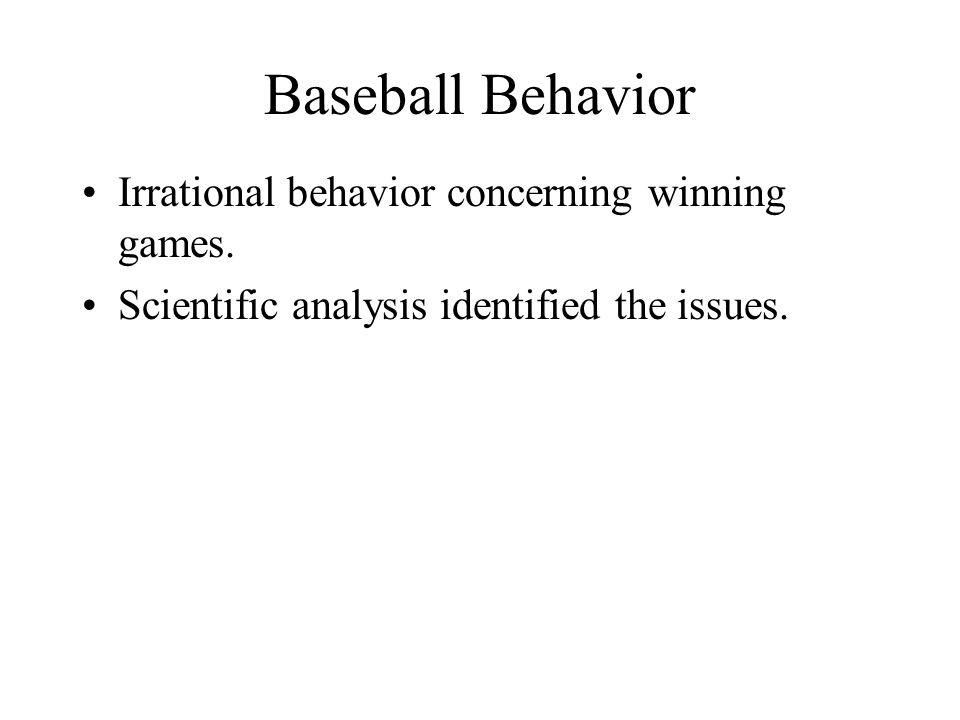 Baseball Behavior Irrational behavior concerning winning games.