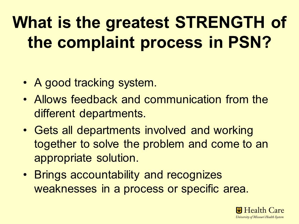 What is the greatest STRENGTH of the complaint process in PSN? A good tracking system. Allows feedback and communication from the different department