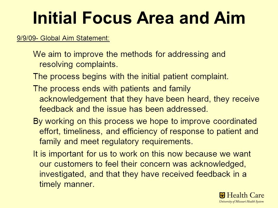 Initial Focus Area and Aim 9/9/09- Global Aim Statement: We aim to improve the methods for addressing and resolving complaints.