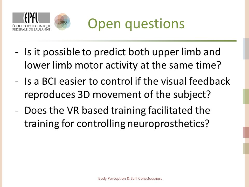 Open questions -Is it possible to predict both upper limb and lower limb motor activity at the same time.