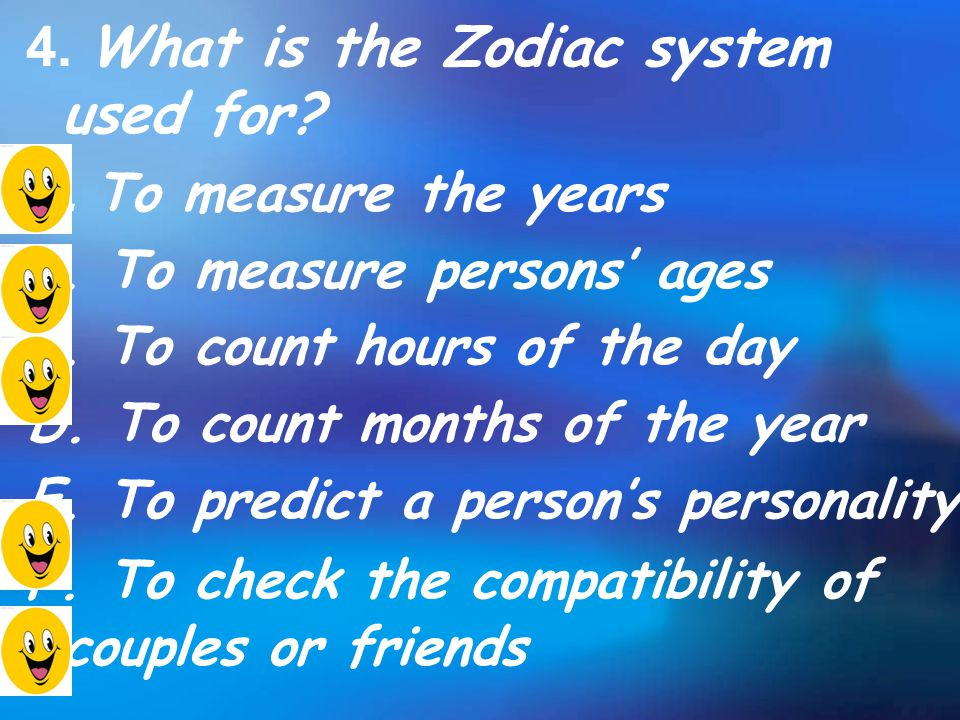 4. What is the Zodiac system used for. A. To measure the years B.