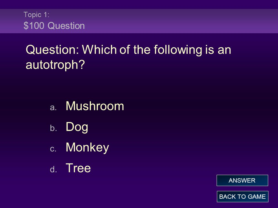 Topic 1: $100 Question Question: Which of the following is an autotroph.