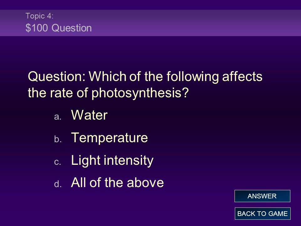 Topic 4: $100 Question Question: Which of the following affects the rate of photosynthesis.
