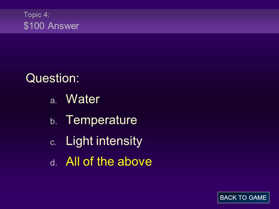Topic 4: $100 Answer Question: a. Water b. Temperature c.