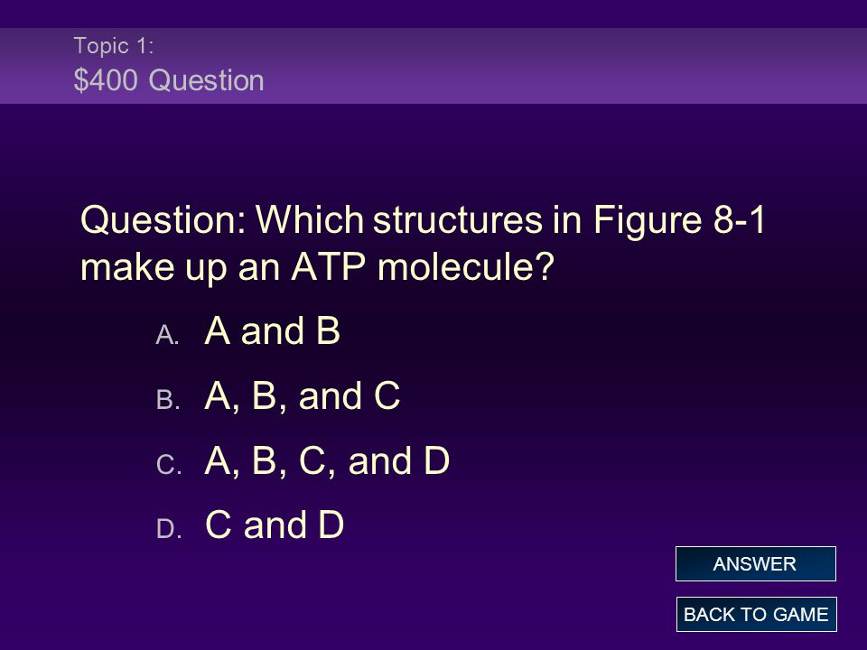 Topic 1: $400 Question Question: Which structures in Figure 8-1 make up an ATP molecule.