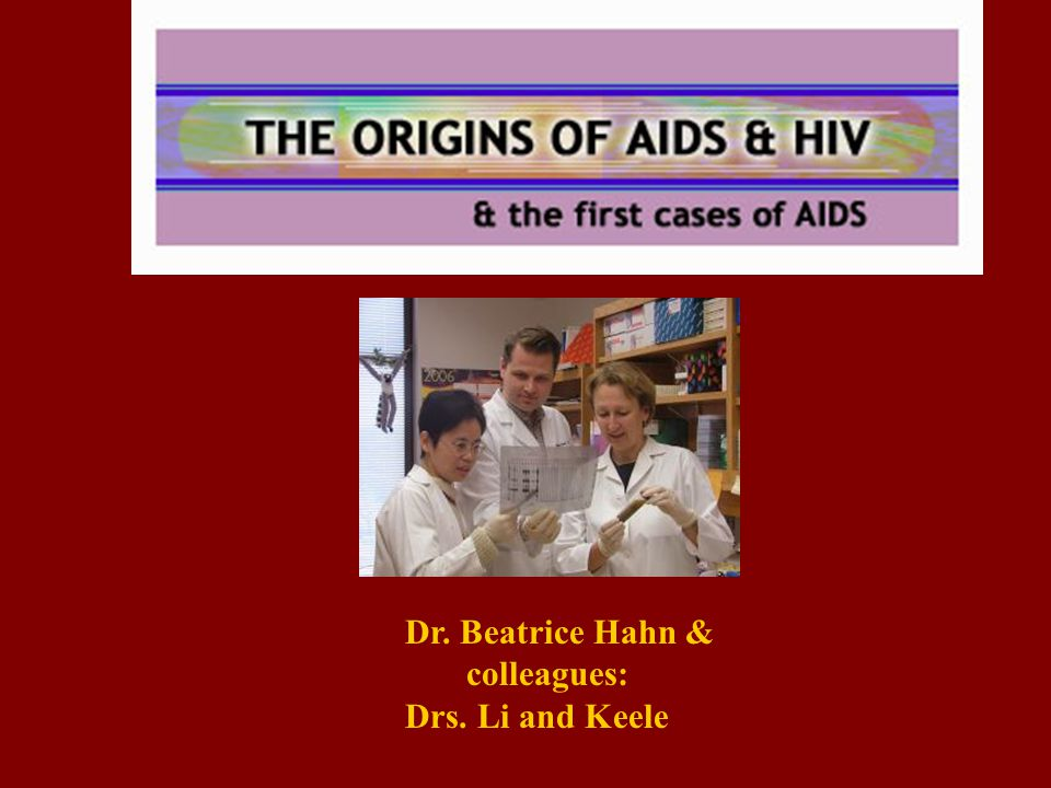 Dr. Beatrice Hahn & colleagues: Drs. Li and Keele